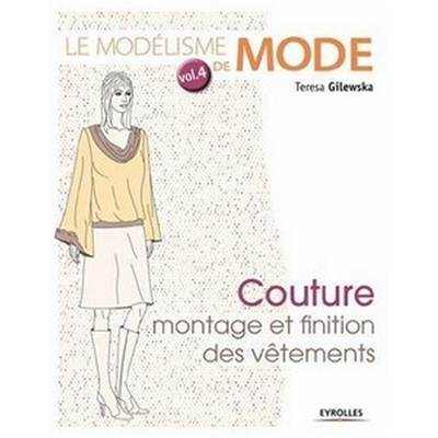 LE MODELISME DE MODE VOL4 Couture montage finition vêtements