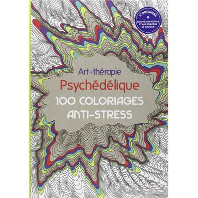 PSYCHEDELIQUE 100 COLORIAGES ANTI-STRESS