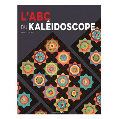 L'ABC DU KALEIDOSCOPE - 14 QUILTS KALEIDOSCOPE A REALISER